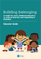 Building belonging - A toolkit for early childhood educators on cultural diversity and responding to prejudice - Educator Guide