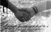 Respect... a simple gesture can lead to a life time of happiness