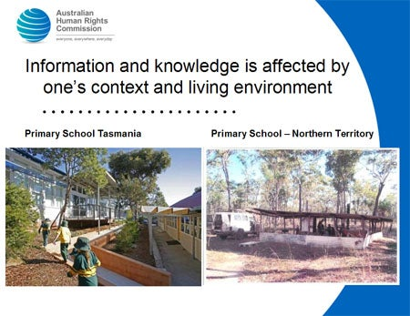 Information and knowledge is affected by one's context and living environment. Primary School Tasmania photo. Primary School – Northern Territory photo.