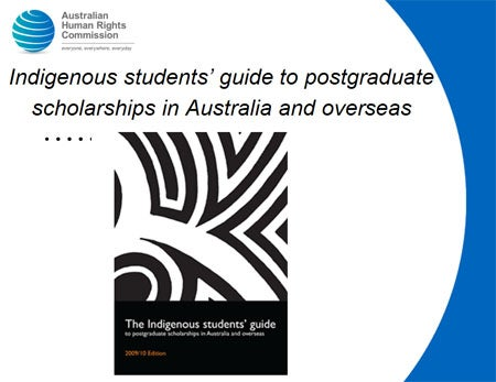 Indigenous students' guide to postgraduate scholarships in Australia and overseas.