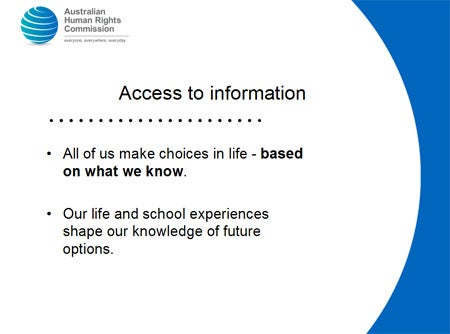 Access to information. All of us make choices in life - based on what we know. Our life and school experiences shape our knowledge of future options.