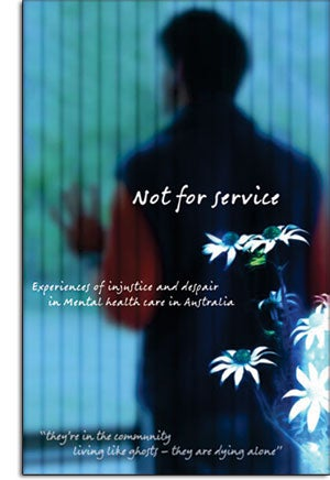 Cover Artwork: Not for Service: Experiences of injustice and despair in mental health care in Australia. They're in the community living like ghosts - they are dying alone