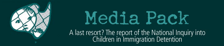 Media Pack - A last resort? The report of the National Inquiry inot Children in Immigration Detention