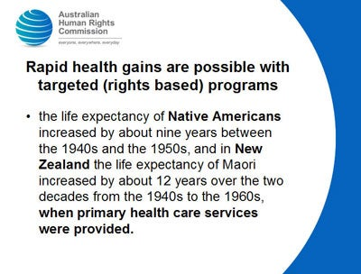 Rapid health gains are possible with targeted (rights based) programs  the life expectancy of Native Americans increased by about nine years between the 1940s and the 1950s, and in New Zealand the life expectancy of Maori increased by about 12 years over the two decades from the 1940s to the 1960s, when primary health care services were provided.