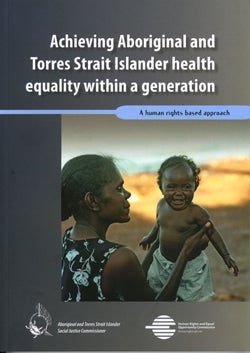 Cover: Achieving Aboriginal and Torres Strait Islander health equality within a generation - A human rights based approach