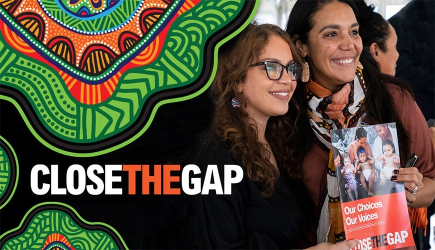 Close the Gap - campaign banner, two Indigenous women holding 'Our Choices, Our Voices' publication