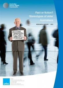 Fact or fiction? Stereotypes of older Australians Research Report 2013